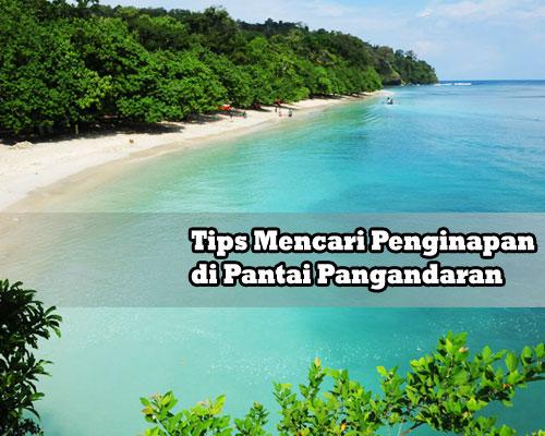 Berikut Tips Mencari Penginapan di Pantai Pangandaran