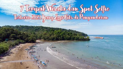 7 Tempat Wisata dan Spot Selfie Terbaru 2021 Yang Lagi Hits di Pangandaran